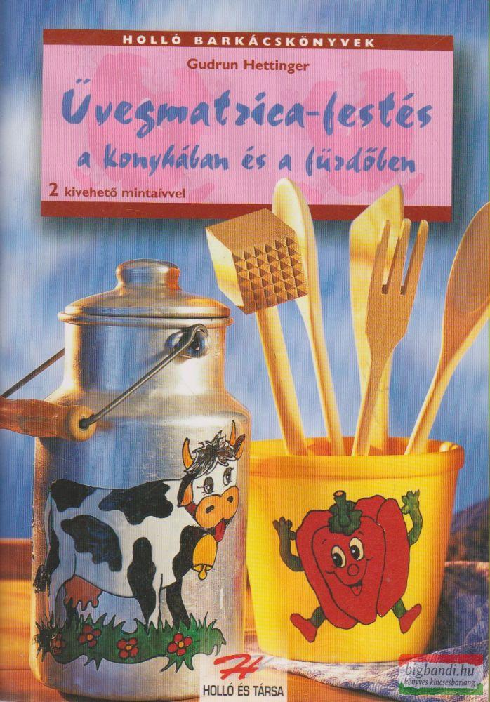Gudrun Hettinger - Üvegmatrica-festés a konyhában és a fürdőben