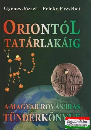 Oriontól Tatárlakáig - A magyar rovásírás Tündérkönyve