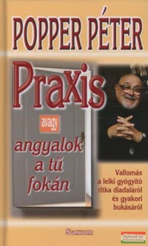 Popper Péter - Praxis - avagy angyalok a tű fokán