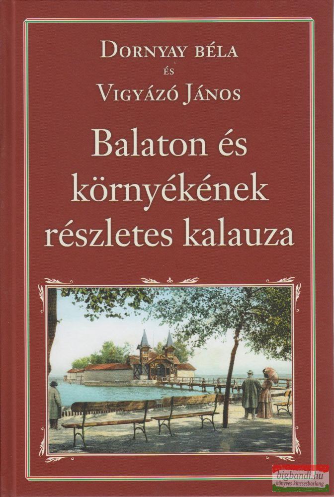 Dornyay Béla – Vigyázó János - Balaton és környéke részletes kalauza