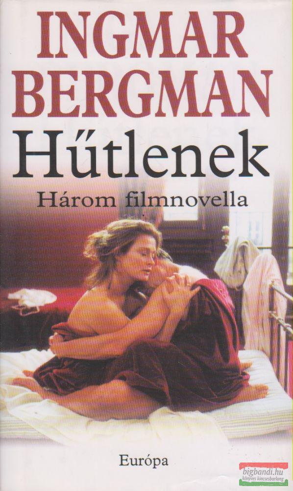 Ingmar Bergman - Hűtlenek / Lelki ügy / Szerelem szeretők nélkül