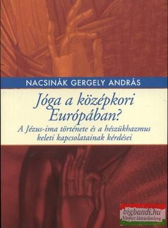 Nacsinák Gergely András - Jóga a középkori Európában?
