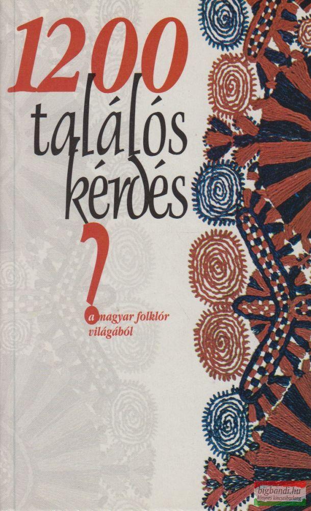 1200 találós kérdés a magyar folklór világából