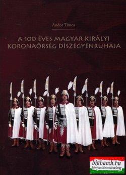 A 100 éves Magyar királyi koronaőrség díszegyenruhája