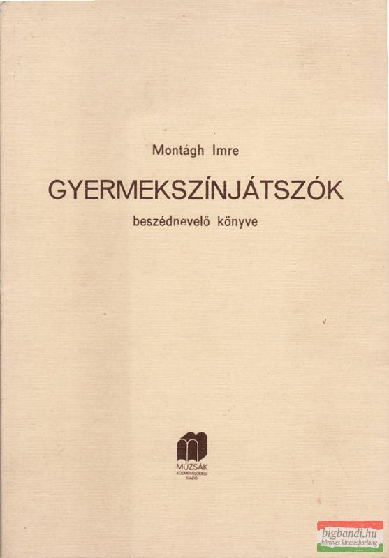 Montágh Imre - Gyermekszínjátszók beszédnevelő könyve