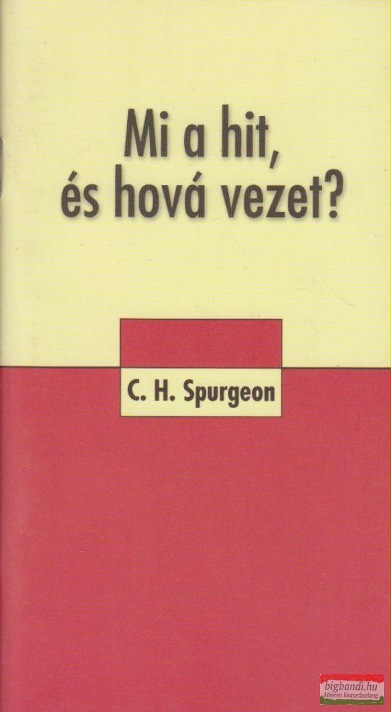 Charles H. Spurgeon - Mi a hit, és hová vezet?