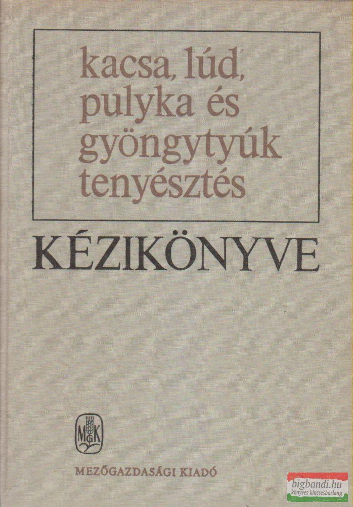 Dr. Bögre János, Dr. Kakuk Tibor, Miklósné dr. Horváth Erzsébet - Kacsa-, lúd-, pulyka- és gyöngytyúktenyésztés kézikönyve