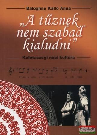 """""""A tűznek nem szabad kialudni"""" - Kalotaszegi nép kultúra"""