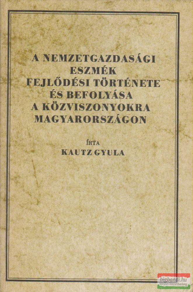 A nemzetgazdasági eszmék fejlődési története és befolyása a közviszonyokra Magyarországon