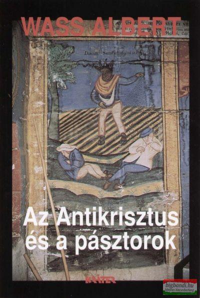 Wass Albert - Az Antikrisztus és a pásztorok (kemény kötés)