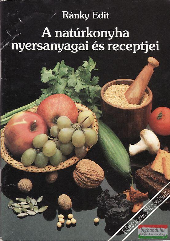 A natúrkonyha nyersanyagai és receptjei