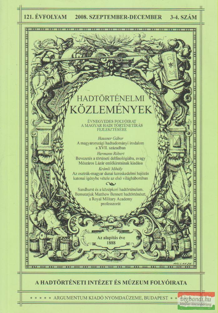 Csákváry Ferenc szerk. - Hadtörténelmi Közlemények 121. évfolyam 2008. szeptember-december 3-4. szám
