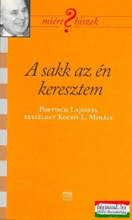 A sakk az én keresztem - Portisch Lajossal beszélget Kocsis L. Mihály
