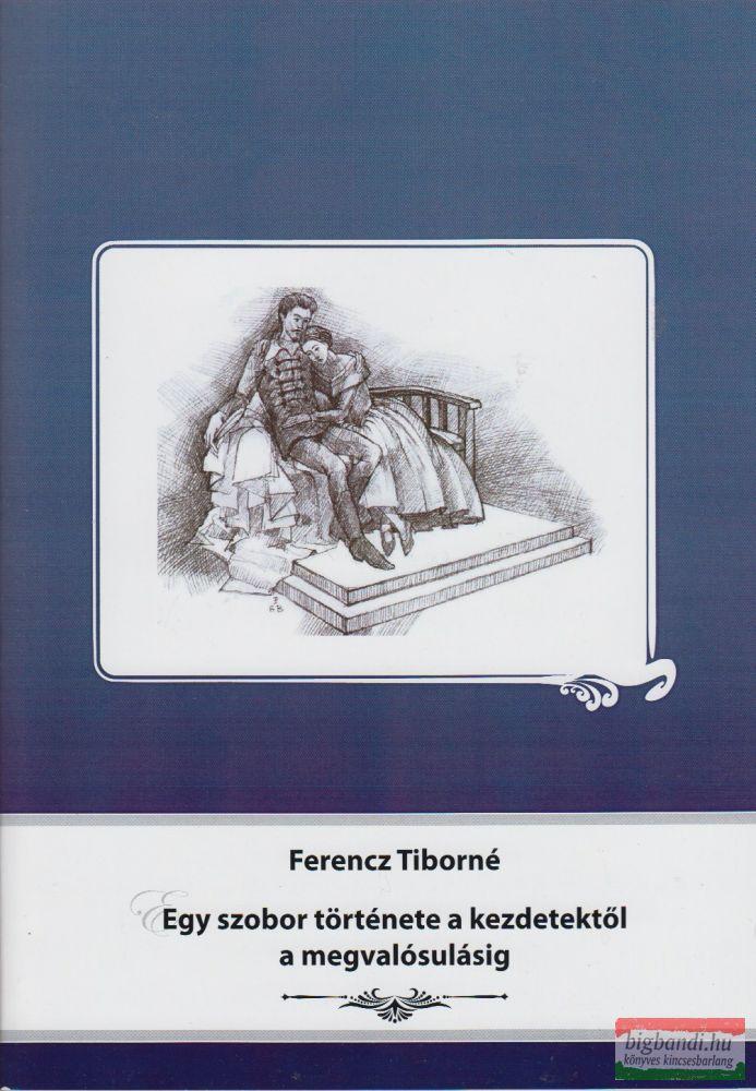 Ferencz Tiborné - Egy szobor története a kezdetektől a megvalósulásig