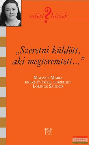 """""""Szeretni küldött, aki megteremtett"""" - Maczkó Mária énekművésszel beszélget Lőrincz Sándor"""