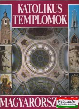 Dercsényi Balázs-Hegyi Gábor-Marosi Ernő-Török József - Katolikus templomok Magyarországon