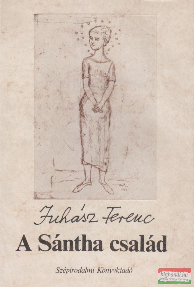 Juhász Ferenc - A Sántha család