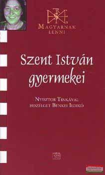 Szent István gyemekei - Nyisztor Tinkával beszélget Benkei Ildikó