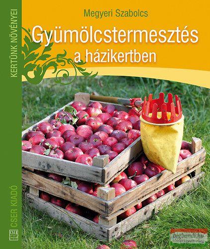 Megyeri Szabolcs - Gyümölcstermesztés a házikertben