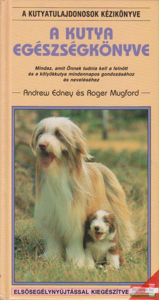 Andrew Edney, Roger Mugford - A kutya egészségkönyve