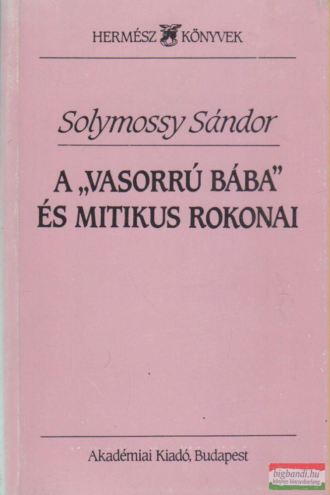 """Solymossy Sándor - A """"vasorrú bába"""" és mitikus rokonai"""