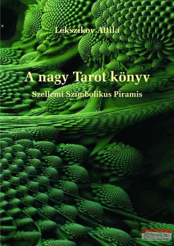 Lekszikov Attila - A nagy Tarot könyv Szellemi Szimbolikus Piramis