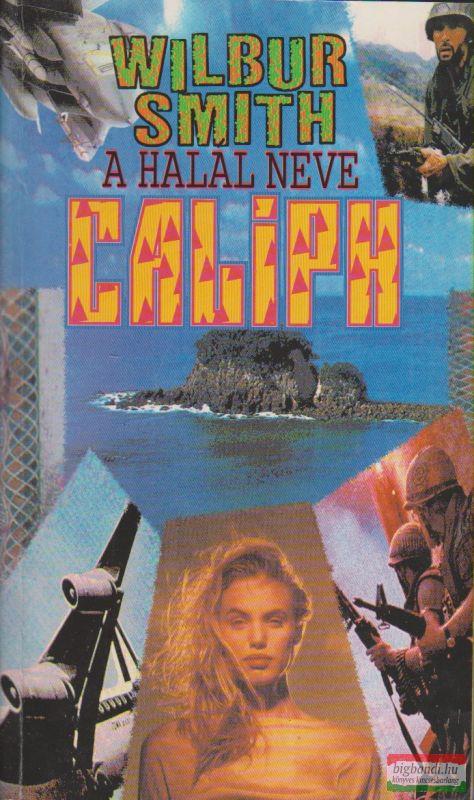 Wilbur Smith - A halál neve Caliph