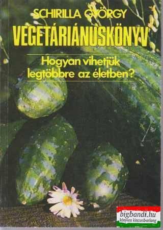 Schirilla György - Vegetáriánuskönyv
