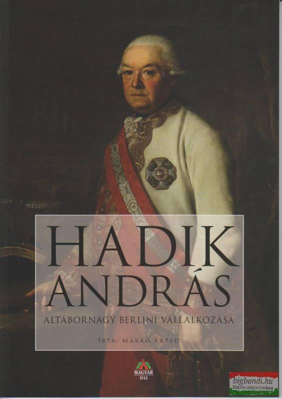 Markó Árpád - Hadik András altábornagy berlini vállalkozása