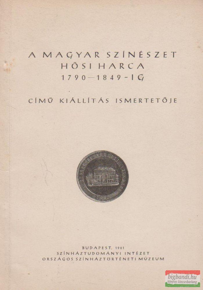 A magyar színészet hősi harca 1790-1849-ig című kiállítás ismertetője