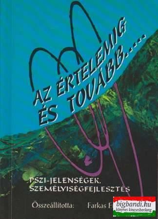 Az értelemig és tovább... Pszi-jelenségek, személyiségfejlesztés