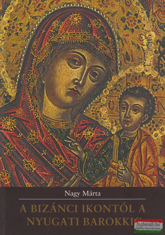 Nagy Márta - A bizánci ikontól a nyugati barokkig - Tanulmányok a magyarországi görög diaszpóra egyházművészetéről