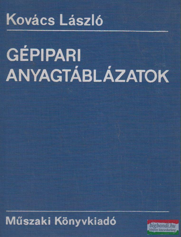 Kovács László - Gépipari anyagtáblázatok