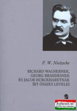 Levelek - Richard Wagnernek, Georg Bramdesnek és Jacob Burckhardtnak írt összes levelei