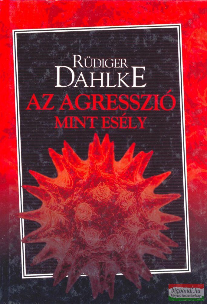 Rüdiger Dahlke - Az agresszió, mint esély