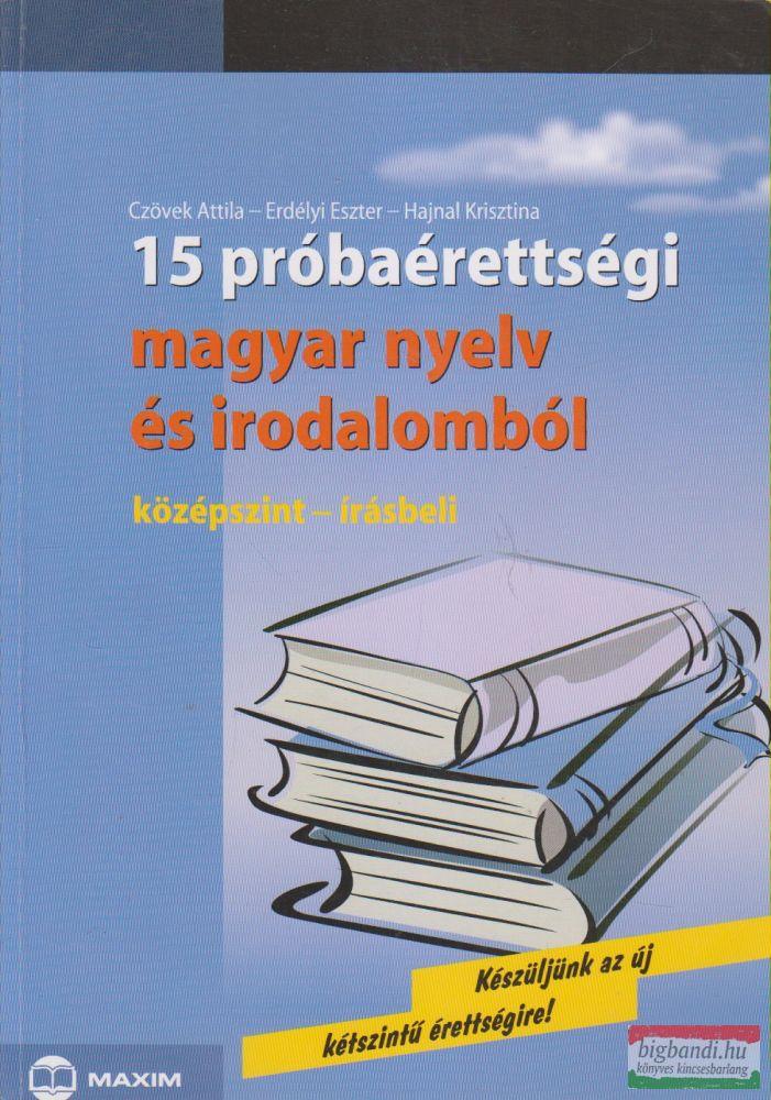 Czövek Attila, Erdélyi Eszter, Hajnal Krisztina - 15 próbaérettségi magyar nyelv és irodalomból