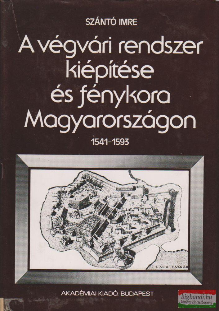 A végvári rendszer kiépítése és fénykora Magyarországon 1541-1593