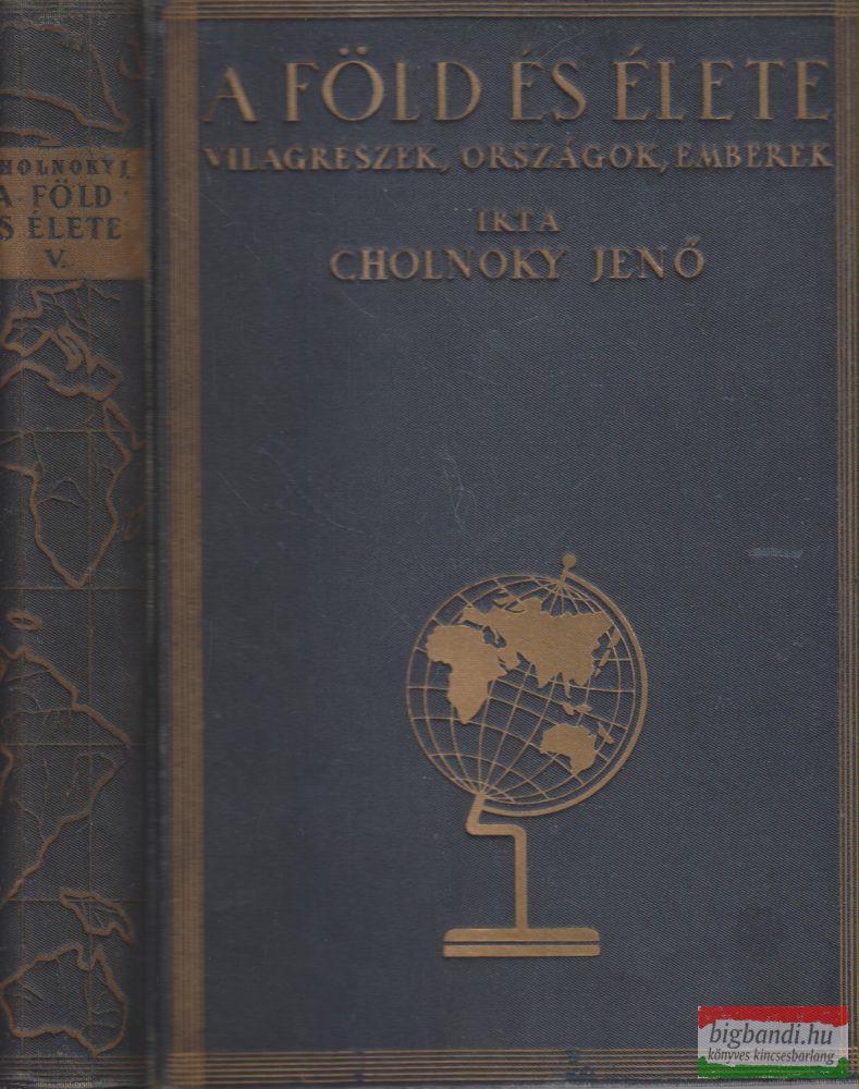 Cholnoky Jenő - A Föld és élete V.