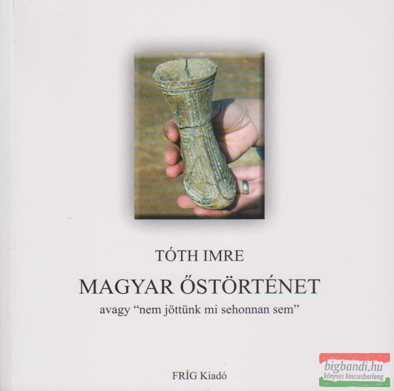 """Magyar őstörténet - avagy """"nem jöttünk mi sehonnan sem"""""""