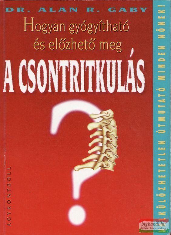 Hogyan gyógyítható és előzhető meg a csontritkulás?