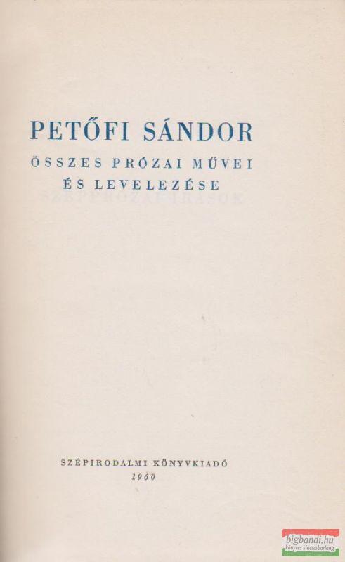 Petőfi Sándor összes prózai művei és levelezése