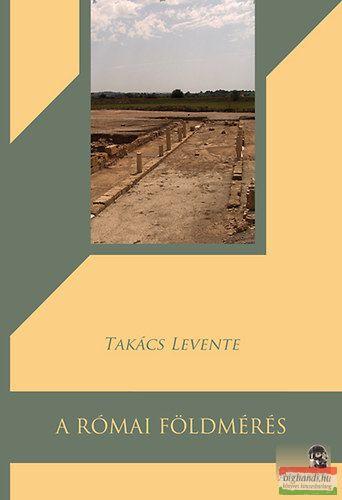 Takács Levente - A római földmérés