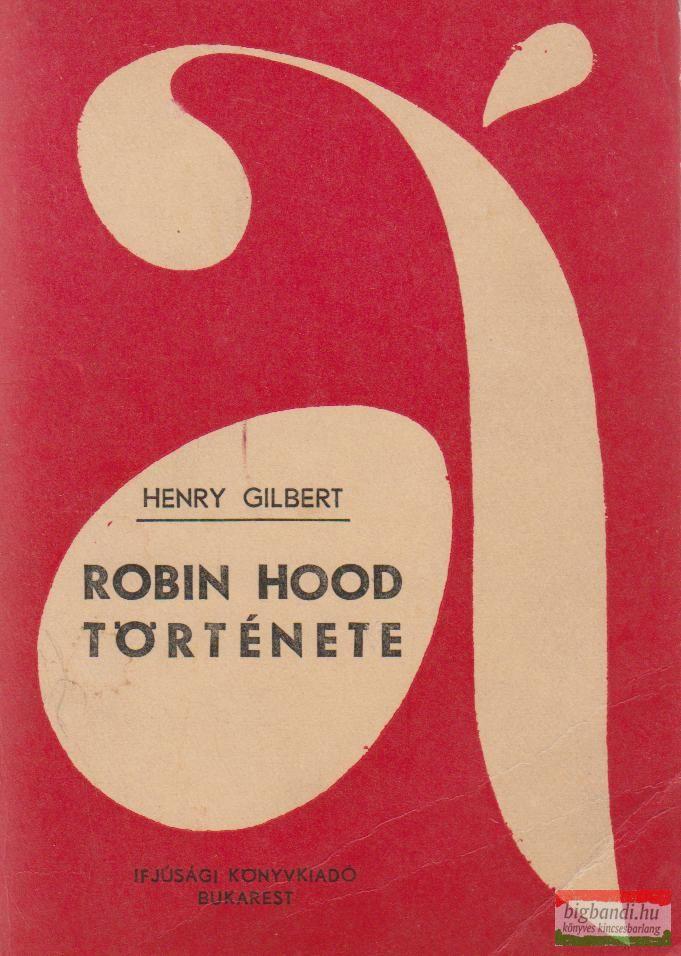 Henry Gilbert - Robin Hood története