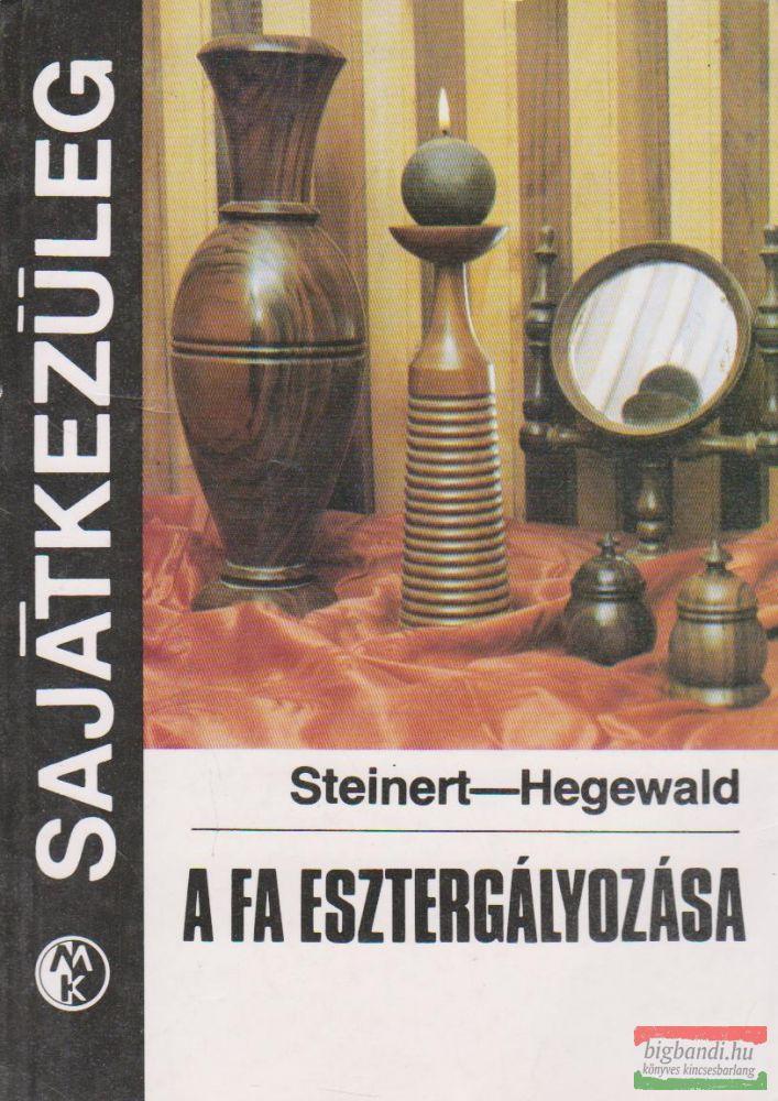 R.Steinert, H.Hegewald - A fa esztergályozása