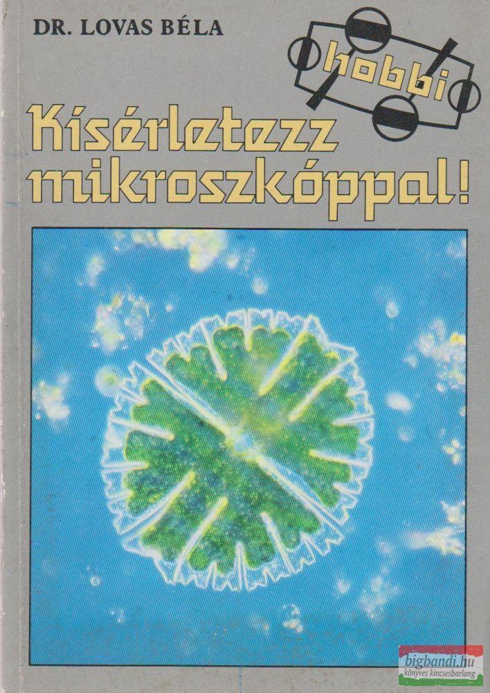 Dr. Lovas Béla - Kísérletezz mikroszkóppal!