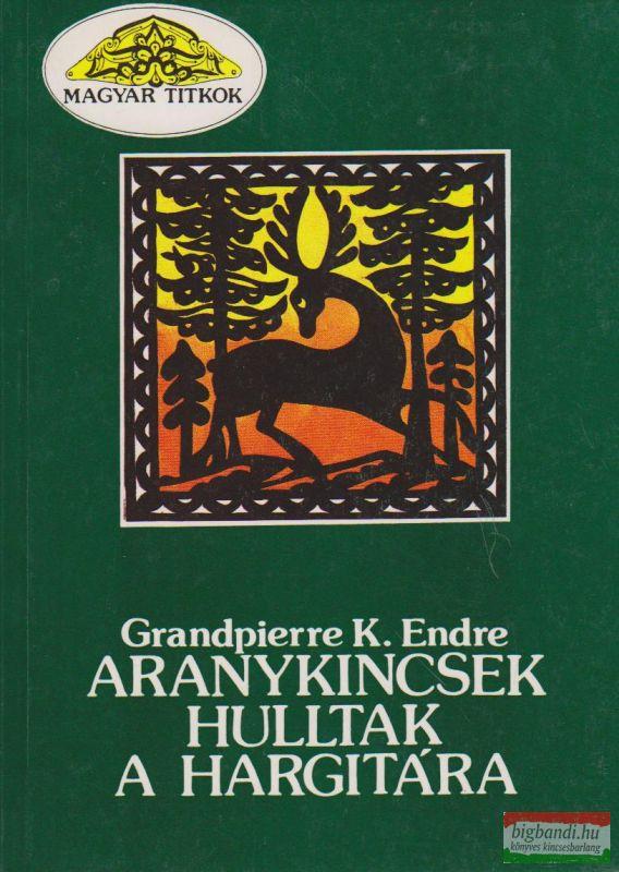 Grandpierre K. Endre - Aranykincsek hulltak a Hargitára