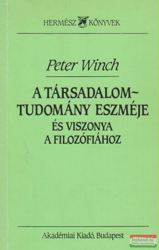 Peter Winch - A társadalomtudomány eszméje és viszonya a filozófiához
