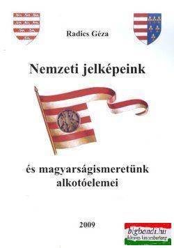 Radics Géza - Nemzeti jelképeink és magyarságismeretünk alkotóelemei