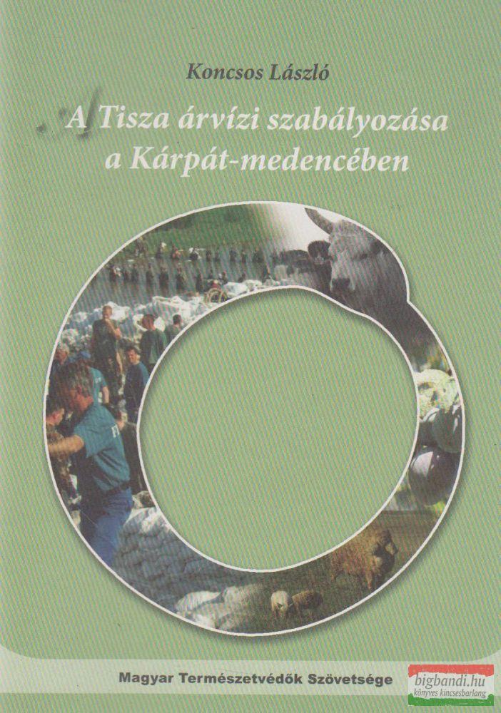 A Tisza árvízi szabályozása a Kárpát-medencében