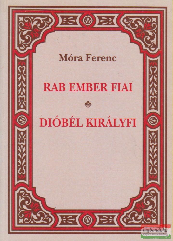 Móra Ferenc - Rab ember fiai / Dióbél királyfi
